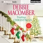 Trading Christmas audiobook by Debbie Macomber