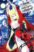 Is It Wrong to Try to Pick Up Girls in a Dungeon?, Vol. 7 ebook by Fujino Omori,Suzuhito Yasuda