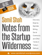 Notes from the Startup Wilderness: Discovery Engines, Big Data Mining, Social Commerce, and Other Trends in Today's Startups ebook by Semil Shah