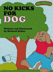 Sweet Pickles: No Kicks for Dog ebook by Richard Hefter, Richard Hefter and Ruth Lerner Perle