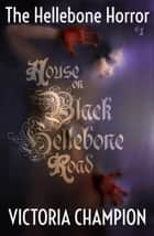 House on Black Hellebone Road - The Hellebone Horror, #1 ebook by Victoria Champion