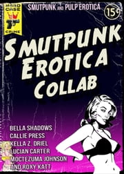 Smutpunk Erotica Collab ebook by Girls Carrying Books, Bella Shadows, Callie Press,...