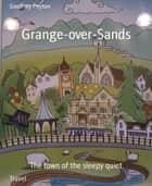 Grange-over-Sands - The town of the sleepy quiet ebook by Geoffrey Peyton