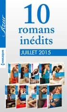 10 romans inédits Azur (n° 3605 à 3614 - juillet 2015) - Harlequin collection Azur ebook by Collectif