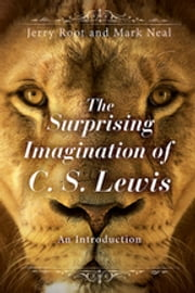 The Surprising Imagination of C. S. Lewis - An Introduction ebook by Jerry Root,Mark Neal,Root