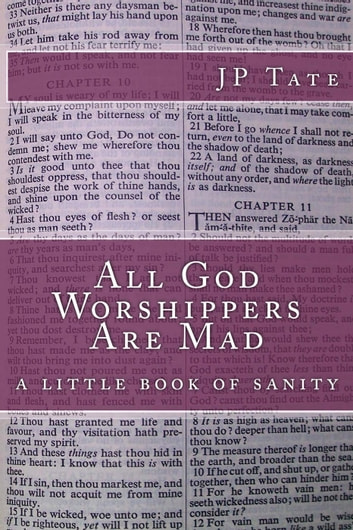All God Worshippers Are Mad: a little book of sanity ebook by JP Tate