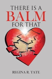 There is a Balm for That ebook by Regina R. Tate