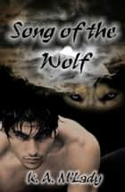 Song of the Wolf ebook by K.A. M'Lady