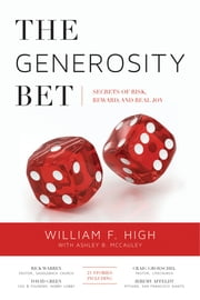 The Generosity Bet - Secrets of Risk, Reward, and Real Joy ebook by William F. High,Ashley B. McCauley