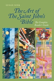 The Art of The Saint John's Bible - The Complete Reader's Guide ebook by Susan Sink