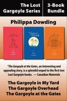 The Lost Gargoyle Series 3-Book Bundle - The Gargoyle in My Yard / The Gargoyle at the Gates / The Gargoyle Overhead ebook by Philippa Dowding