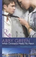 When Christakos Meets His Match (Mills & Boon Modern) (Blood Brothers, Book 2) ebook by Abby Green