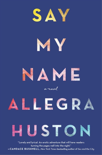 Say My Name - A Novel ebook by Allegra Huston