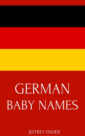 German Baby Names ebook by Jeffrey Fisher