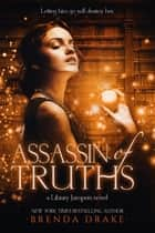 Assassin of Truths ebook by Brenda Drake
