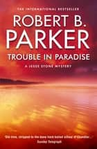 Trouble in Paradise ebook by Robert B Parker