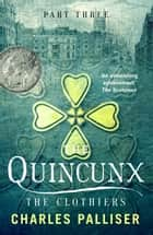 The Quincunx: The Clothiers ebook by Charles Palliser