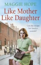 Like Mother, Like Daughter eBook by Maggie Hope