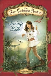 The Fairy Godmother Academy #6: Trinity's Book ebook by Jan Bozarth