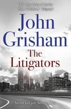 The Litigators - The blockbuster bestselling legal thriller from John Grisham ebook by