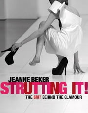 Strutting It! - The Grit Behind the Glamour ebook by Jeanne Beker