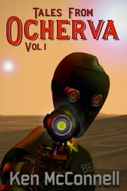 Tales From Ocherva - Volume One ebook by Ken McConnell