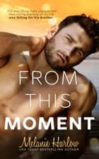 From This Moment ebook by Melanie Harlow