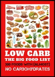 Low Carb - The Big Food List - 300 foods with (almost) no carbohydrates -The easy way to lose weight without a diet plan ebook by Cyrill Linkmann