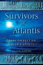 Survivors of Atlantis - Their Impact on World Culture ebook by Frank Joseph