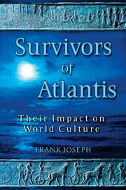 Survivors of Atlantis - Their Impact on World Culture ebook de Frank Joseph