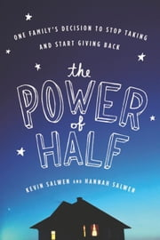 The Power of Half - One Family's Decision to Stop Taking and Start Giving Back EBK ebook by Kevin Salwen,Hannah Salwen