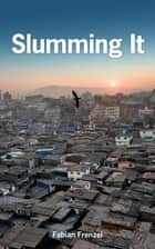 Slumming It - The Tourist Valorization of Urban Poverty ebook by Fabian Frenzel