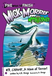 Mick Morris Myth Solver #3: Champ...A Wave of Terror! ebook by K.B. Brege