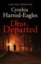 Dear Departed - A Bill Slider Mystery (10) ebook by Cynthia Harrod-Eagles