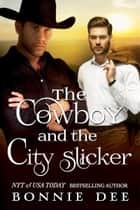 The Cowboy and the City Slicker ebook by Bonnie Dee