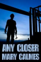 Any Closer ebook by Mary Calmes