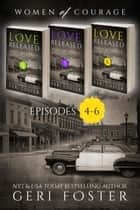 Love Released Box Set, Episodes 4-6 ebook by Geri Foster
