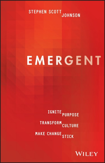 Emergent - Ignite Purpose, Transform Culture, Make Change Stick ebook by Stephen Scott Johnson