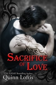 Sacrifice of Love: Book 7 of the Grey Wolves Series ebook by Quinn Loftis