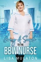 Giving A Sample To The BBW Nurse - CFNM BBW Cuckquean Erotica ebook by Lisa Mulaton