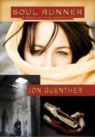 Soul Runner - A Novel of High Adventure ebook by Jon Guenther