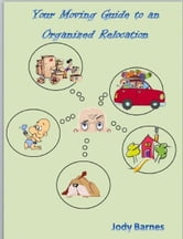 Your Moving Guide to an Organized Relocation ebook by Jody Barnes