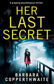 Her Last Secret - A gripping psychological thriller ebook by Barbara Copperthwaite