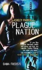 Plague Nation - An Ashley Parker Novel ebook by Dana Fredsti