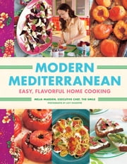 Modern Mediterranean - Easy, Flavorful Home Cooking ebook by Melia Marden