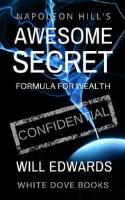 Napoleon Hill's Awesome Secret - The Original Millionaire Mind Formula ebook by Will Edwards