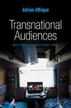 Transnational Audiences - Media Reception on a Global Scale ebook by Adrian Athique
