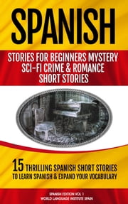 15 Spanish Stories for Beginners: Mystery, Sci-fi, Crime, and Romance Short Stories Spanish ebook by Christian Stahl