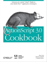 ActionScript 3.0 Cookbook - Solutions for Flash Platform and Flex Application Developers ebook by Joey Lott,Darron Schall,Keith Peters