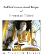 Buddhist Monuments And Temples Of Myanmar And Thailand ebook by W. Vivian De Thabrew